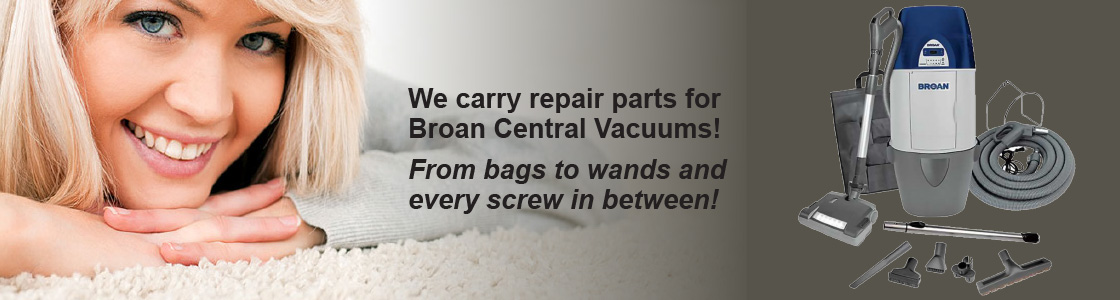 We carry repair parts for Broan Central Vacuums! From bags to wands and every screw in between!