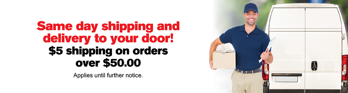 Same day shipping and delivery to your door! $5 shipping on orders over $50.00 - Applies until further notice