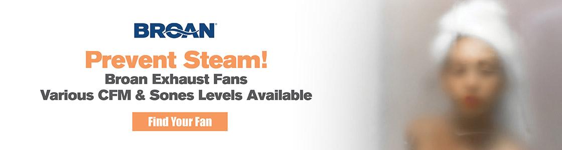 Prevent Steam! Broan Exhaust Fans - Various CFM & Sones Levels Available - Find Your Fan